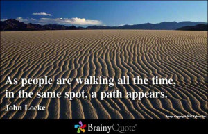 As people are walking all the time, in the same spot, a path appears ...