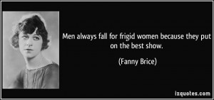 quote-men-always-fall-for-frigid-women-because-they-put-on-the-best ...