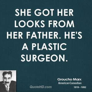Groucho Marx Funny Quotes | She got her looks from her father. He's a ...