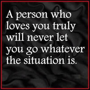 Person Who Loves You Truly Will Never Let You Go Whatever The ...