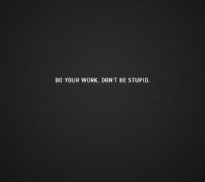 ... quote,motivational quotes,life,life quotes,work,stupid,motto,maxim