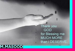 Thanks GOD for blessing me much more than i deserve.