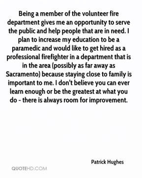 Patrick Hughes - Being a member of the volunteer fire department gives ...