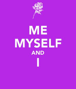 ... Me Myself And I Art , Me Myself And I Quotes , Me Myself And I
