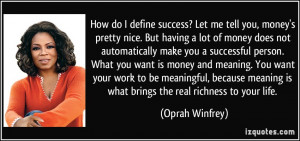 How do I define success? Let me tell you, money's pretty nice. But ...
