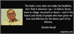 ... love and affection for the better part of my lifetime. - Ruskin Bond