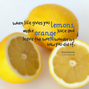 Quotes Picture: when life gives you lemons, make orange juice and ...