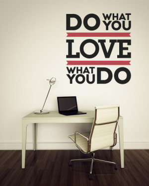 ... you do quote wall decal do what you love and love what we do you can t