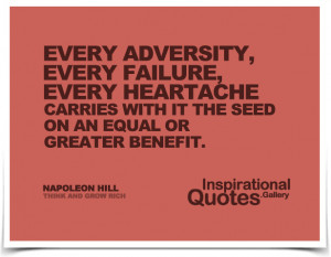 Every adversity, every failure, every heartache carries with it the ...
