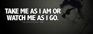 Take Me As I Am Or Facebook Cover Photo