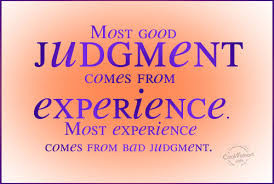 Most Good Judgment Comes From Experience. Most Experience Comes From ...