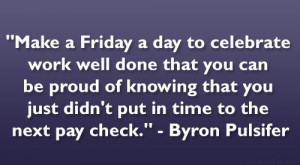 Friday Work Quotes Byron pulsifer quotes.