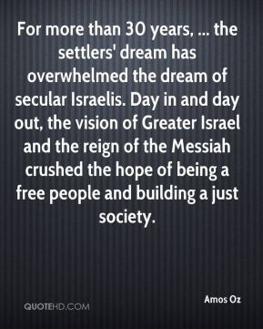 Amos Oz - For more than 30 years, ... the settlers' dream has ...