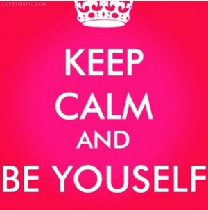 Be Yourself Quotes Keep Calm Quotes Positive Quotes