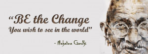 be the change you wish to see in the world mahatma gandhi quote fb ...