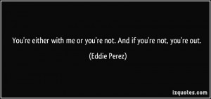 More Eddie Perez Quotes