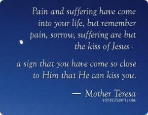 Mother teresa quotes pain and suffering have come into your life but ...
