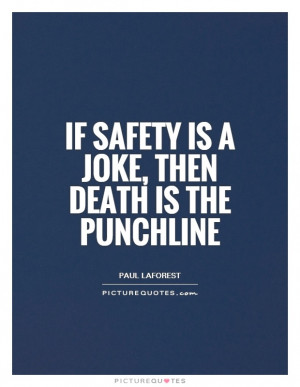 Death Quotes Safety Quotes Paul Laforest Quotes