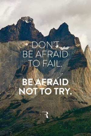 Don't Be Afraid To Fail, Be Afraid Not To Try, Inspirational Quotes ...