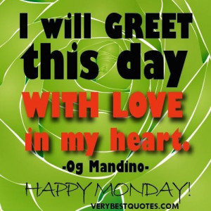 New day quotes happy monday i will greet this day with love in my ...