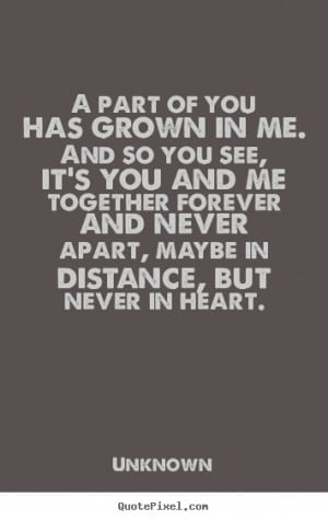 ... picture quote about love - A part of you has grown in me. and so you