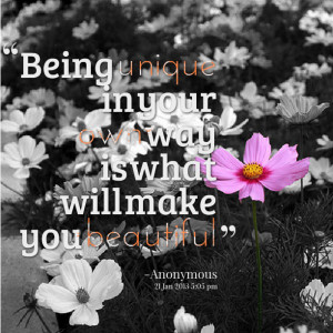 Quotes Picture: being unique in your own way is what will make you ...