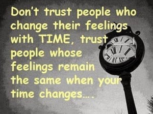 Don't Trust people who change their feelings with Time, trust people ...