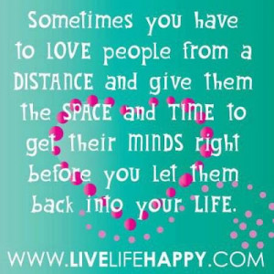 to Love people from a Distance and give them the Space and Time to get ...