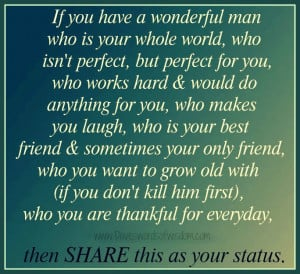 If you have a wonderful man who is your whole world,