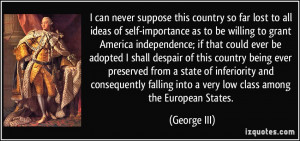 never suppose this country so far lost to all ideas of self-importance ...