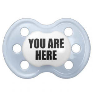 Funny You Are Here Infant Pacifier