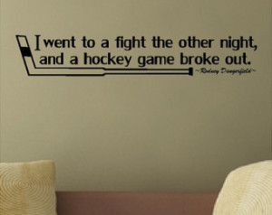 fight the other night and a hockey game broke out....Hockey Wall Quote ...
