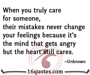 you truly care for someone, their mistakes never change your feelings ...