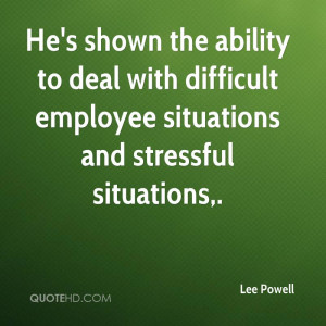 ... to deal with difficult employee situations and stressful situations