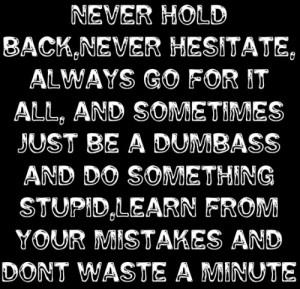 Never Hold Back,Never Hesitate…
