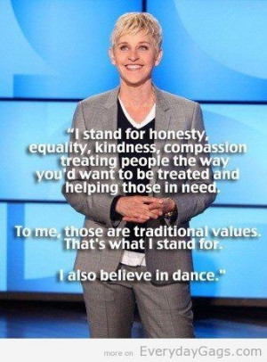 Ellen's traditional values. I don't agree with everything she has to ...