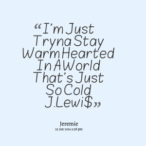 Quotes Picture: i'm just tryna stay warm hearted in a world that's ...