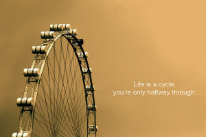 Life Is a Cycle, You're Only Halfway Through ~ Life Quote