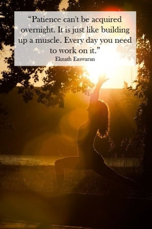 """... to work on it."""" Eknath Easwaran Quotes Patience, Inspiration Quotes"""