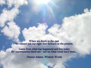 Do not dwell in the past..