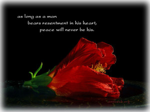 As long as a man bears resentment in his heart, peace will never be ...