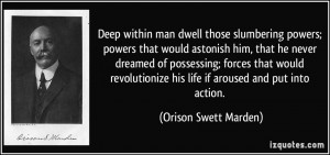 Deep within man dwell those slumbering powers; powers that would ...