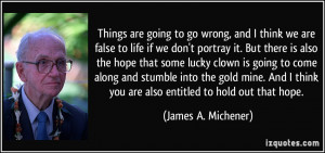 Things are going to go wrong, and I think we are false to life if we ...