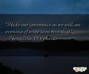 Hide our ignorance as we will, an evening of wine soon reveals it ...