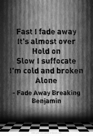 Fade Away- Breaking Benjamin