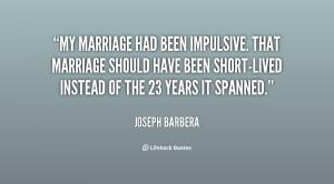 My marriage had been impulsive. That marriage should have been short ...