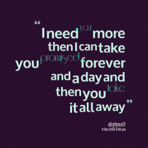 you more then I can take you promised forever and a day and then you ...
