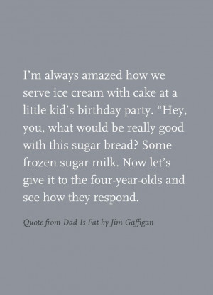 Quote from Dad Is Fat by Jim Gaffigan