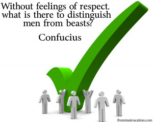 ... lack of respect for others reveals a low character and a lack of self