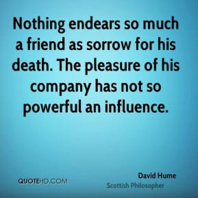 david-hume-philosopher-nothing-endears-so-much-a-friend-as-sorrow-for ...